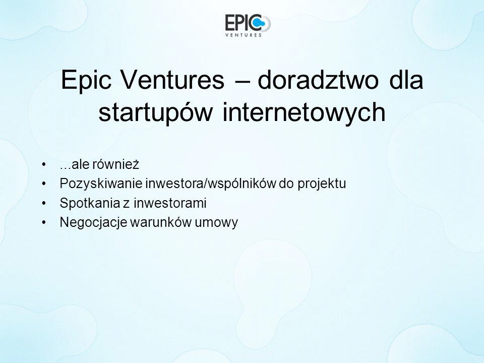 Epic Ventures – Współpraca Współpraca z –Aniołami Biznesu –Sieciami Aniołów Biznesu –Inkubatorami POIG 3.1 –Funduszami zalążkowymi –Inwestorami VC –(docelowo) GPW/ NewConnect