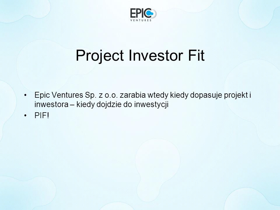 Project Investor Fit Epic Ventures Sp. z o.o. zarabia wtedy kiedy dopasuje projekt i inwestora – kiedy dojdzie do inwestycji PIF!