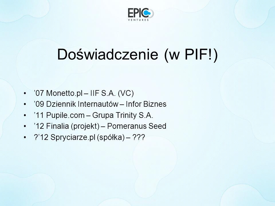 Doświadczenie (w PIF!) 07 Monetto.pl – IIF S.A. (VC) 09 Dziennik Internautów – Infor Biznes 11 Pupile.com – Grupa Trinity S.A. 12 Finalia (projekt) –