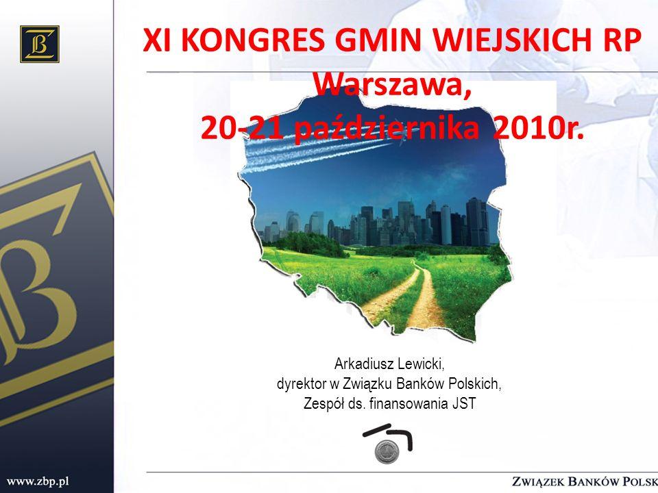 Arkadiusz Lewicki, dyrektor w Związku Banków Polskich, Zespół ds. finansowania JST XI KONGRES GMIN WIEJSKICH RP Warszawa, 20-21 października 2010r.