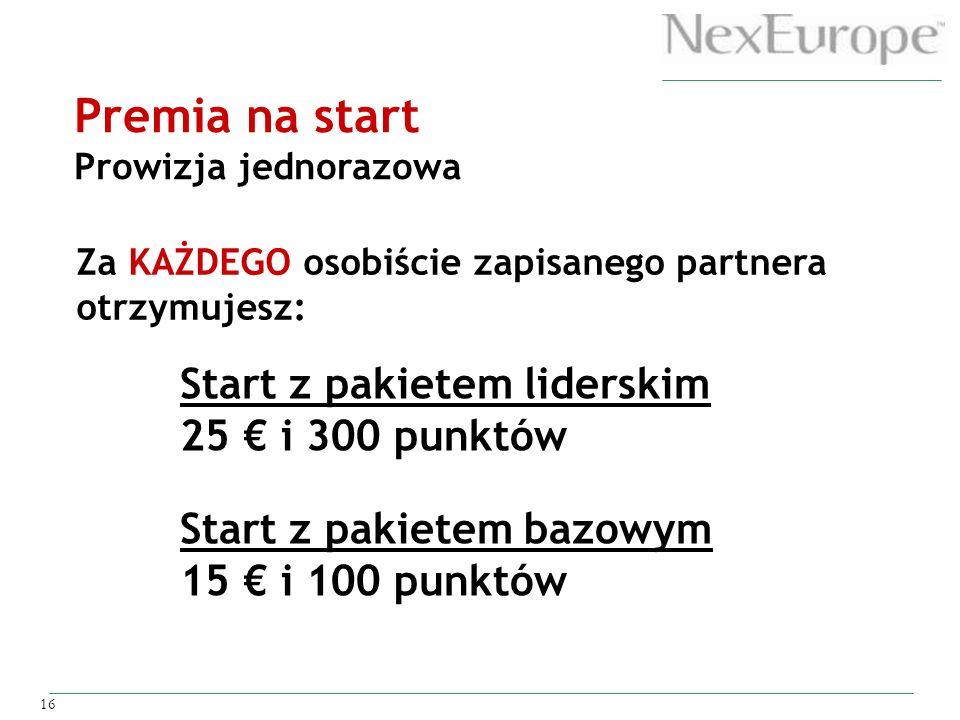 16 Premia na start Prowizja jednorazowa Za KAŻDEGO osobiście zapisanego partnera otrzymujesz: Start z pakietem liderskim 25 i 300 punktów Start z paki