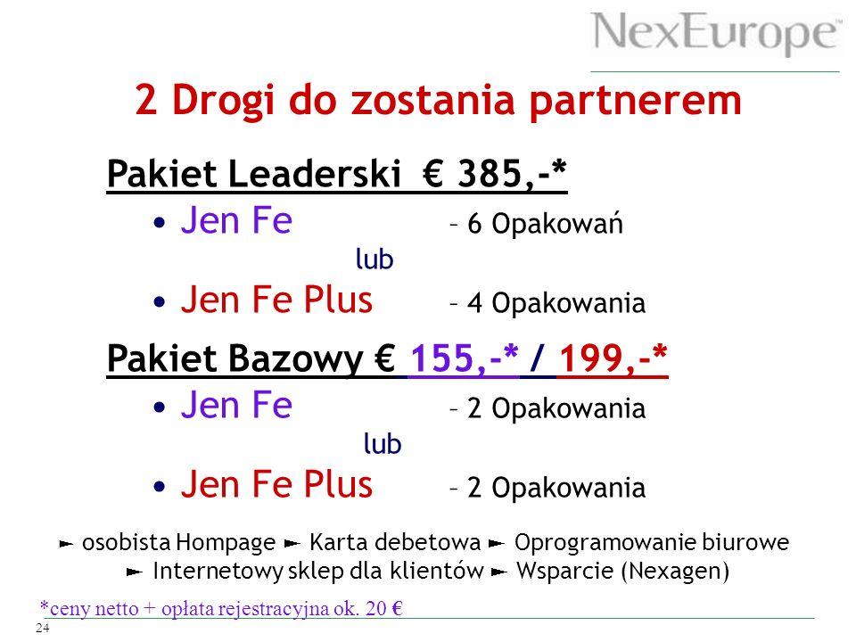 24 Pakiet Leaderski 385,-* Jen Fe – 6 Opakowań lub Jen Fe Plus – 4 Opakowania Pakiet Bazowy 155,-* / 199,-* Jen Fe – 2 Opakowania lub Jen Fe Plus – 2