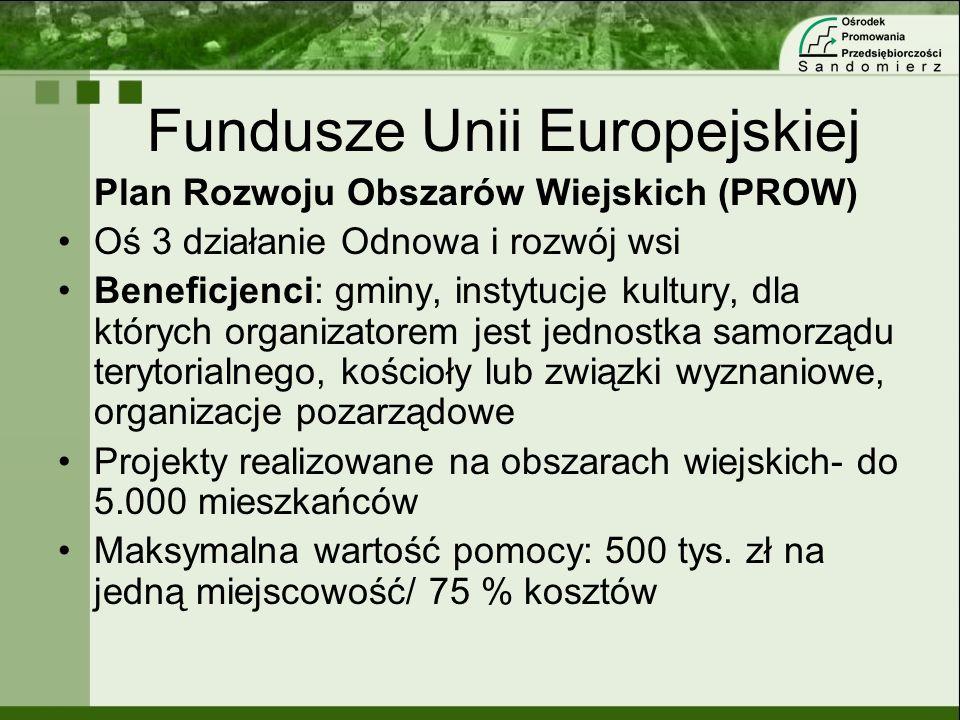 Fundusze Unii Europejskiej Plan Rozwoju Obszarów Wiejskich (PROW) Oś 3 działanie Odnowa i rozwój wsi Beneficjenci: gminy, instytucje kultury, dla któr