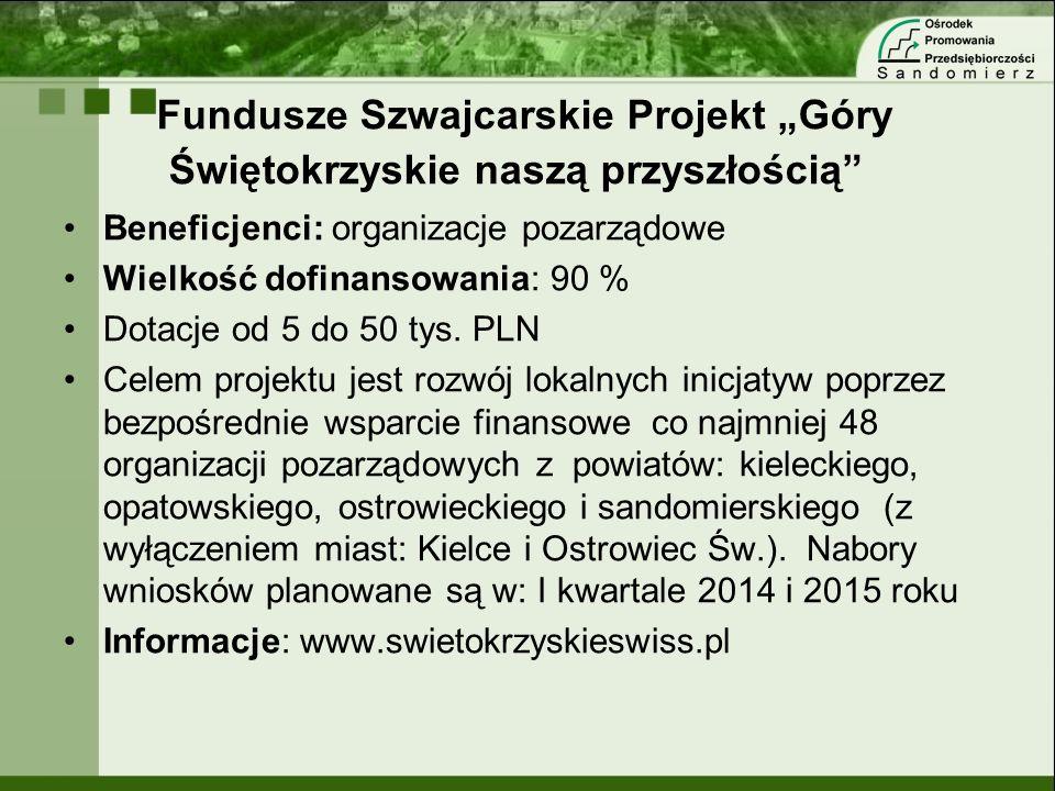 Fundusze Szwajcarskie Projekt Góry Świętokrzyskie naszą przyszłością Beneficjenci: organizacje pozarządowe Wielkość dofinansowania: 90 % Dotacje od 5