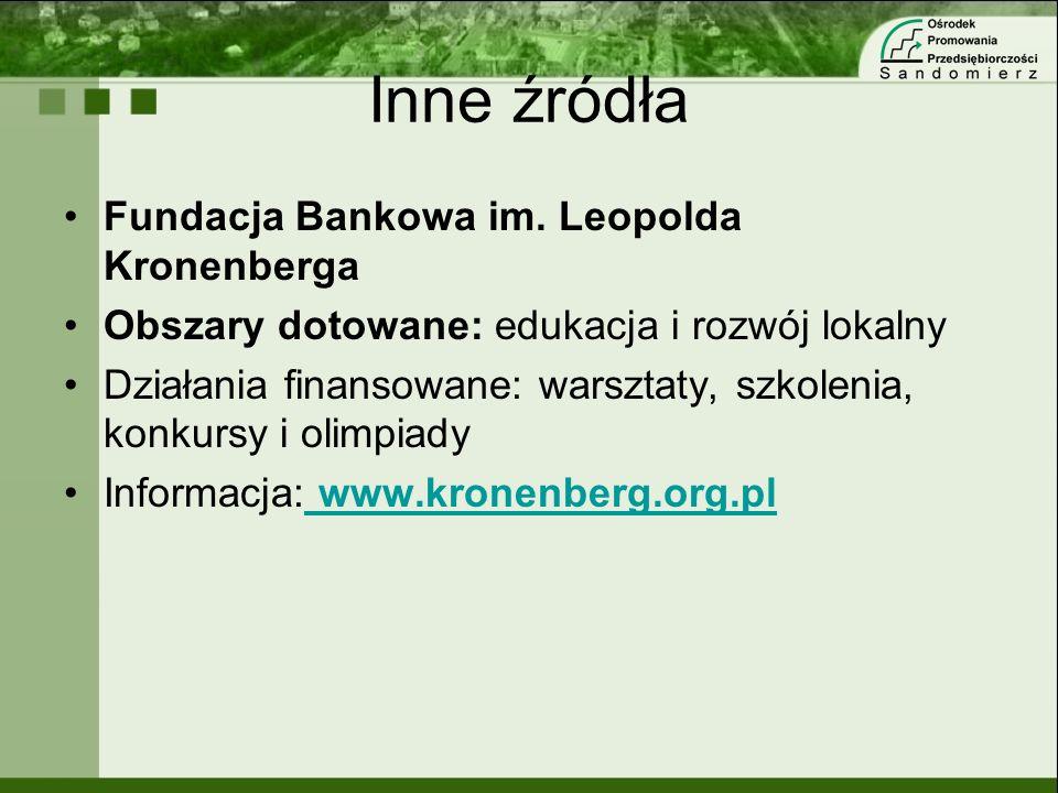 Inne źródła Fundacja Bankowa im. Leopolda Kronenberga Obszary dotowane: edukacja i rozwój lokalny Działania finansowane: warsztaty, szkolenia, konkurs
