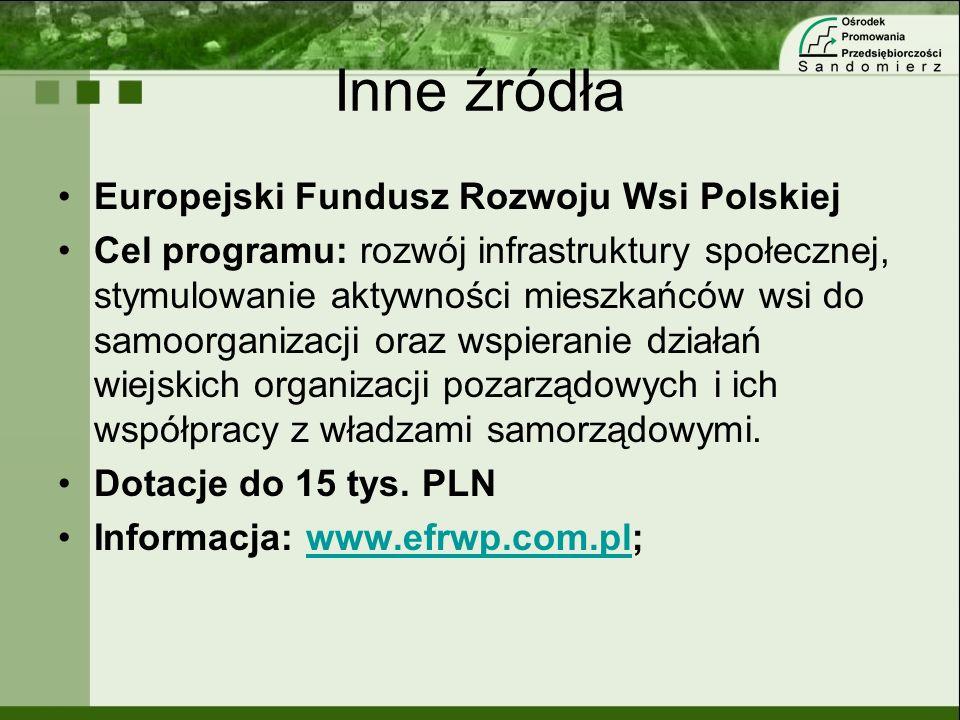 Inne źródła Europejski Fundusz Rozwoju Wsi Polskiej Cel programu: rozwój infrastruktury społecznej, stymulowanie aktywności mieszkańców wsi do samoorg