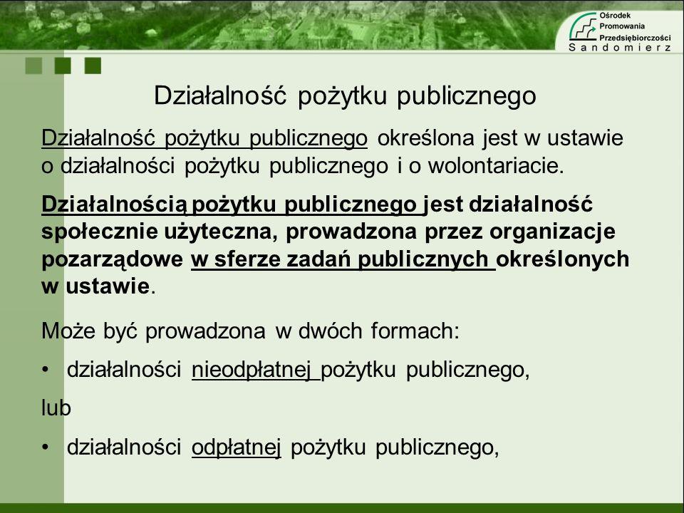 Działalność pożytku publicznego Działalność pożytku publicznego określona jest w ustawie o działalności pożytku publicznego i o wolontariacie. Działal