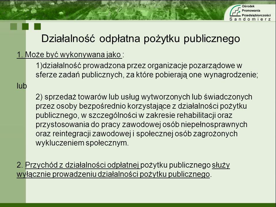 Działalność odpłatna pożytku publicznego 1. Może być wykonywana jako : 1)działalność prowadzona przez organizacje pozarządowe w sferze zadań publiczny