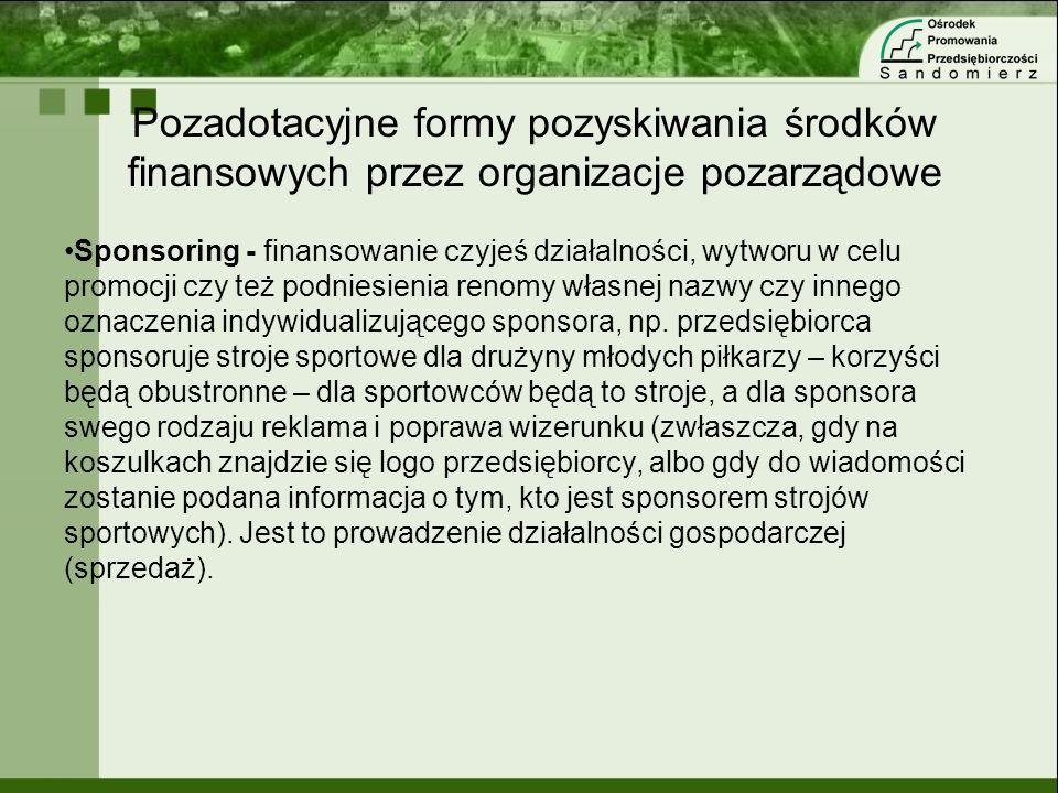 Pozadotacyjne formy pozyskiwania środków finansowych przez organizacje pozarządowe Sponsoring - finansowanie czyjeś działalności, wytworu w celu promo