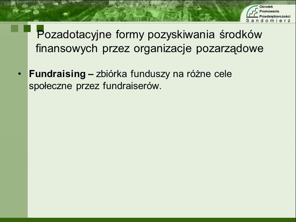 Pozadotacyjne formy pozyskiwania środków finansowych przez organizacje pozarządowe Fundraising – zbiórka funduszy na różne cele społeczne przez fundra