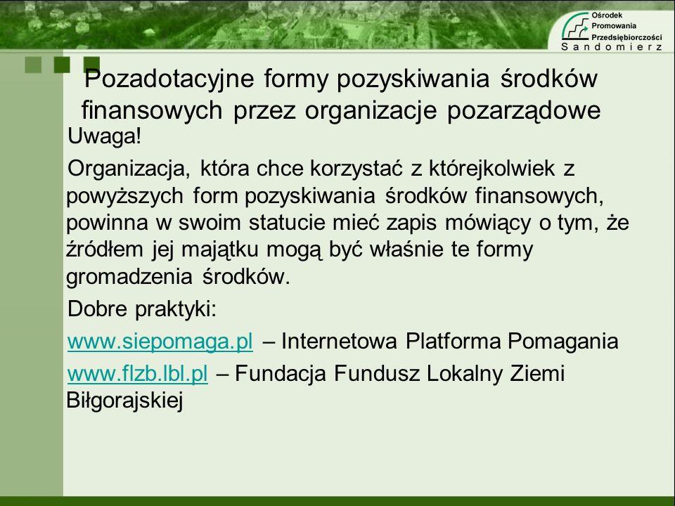 Pozadotacyjne formy pozyskiwania środków finansowych przez organizacje pozarządowe Uwaga! Organizacja, która chce korzystać z którejkolwiek z powyższy