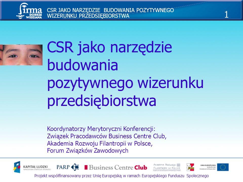 CSR JAKO NARZĘDZIE BUDOWANIA POZYTYWNEGO WIZERUNKU PRZEDSIĘBIORSTWA 1 Projekt współfinansowany przez Unię Europejską w ramach Europejskiego Funduszu S