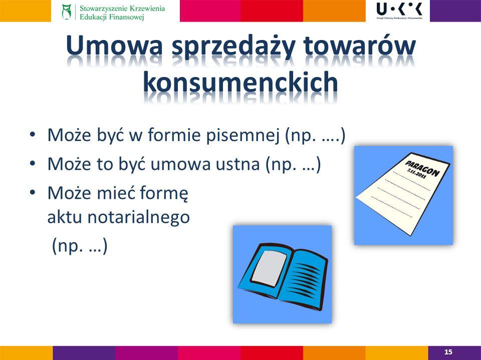 Może być w formie pisemnej (np.….) Może to być umowa ustna (np.