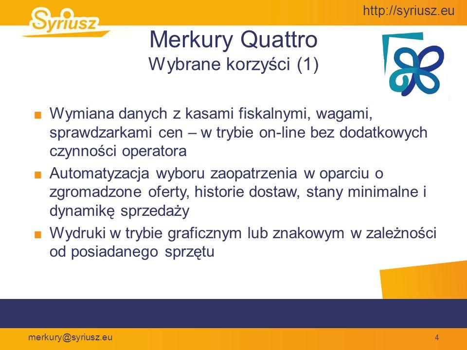 http://syriusz.eu merkury@syriusz.eu 5 Merkury Quattro Wybrane korzyści (2) Możliwość tworzenia zaawansowanych akcji promocyjnych z automatycznym ustawieniem przecen w zadanym okresie czasowym Około 200 gotowych analiz finansowych oraz możliwość tworzenia własnych z graficzną interpretacją w postaci wykresów Wygodna praca z wykorzystaniem klawiatury, czytnika kodów kreskowych lub myszki (która nie musi być jednak używana)