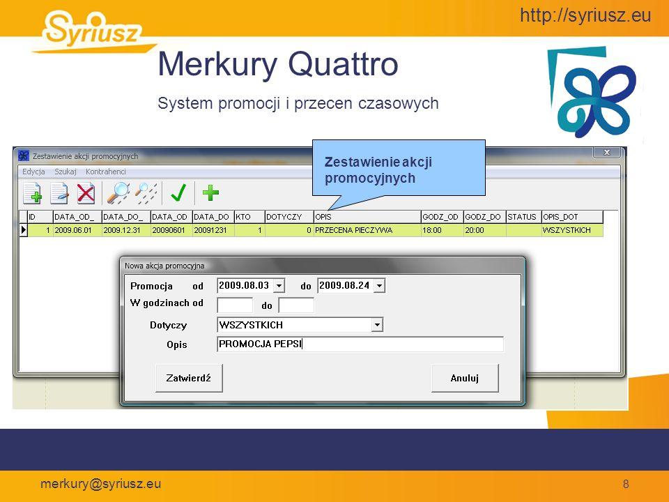 http://syriusz.eu merkury@syriusz.eu 19 Merkury Quattro Wybrane funkcje Ewidencja zakupów Rejestracja dostaw fakturowanych i niefakturowanych Gromadzenie ofert od dostawców Zautomatyzowany wybór źródeł zaopatrzenia w oparciu o zgromadzone oferty i historie dostaw Zautomatyzowane przygotowanie zamówień od dostawców w oparciu o dynamikę sprzedaży i stany minimalne Kontrola rozliczeń z dostawcami, sprawdzanie sald, terminów płatności, przygotowanie przelewów