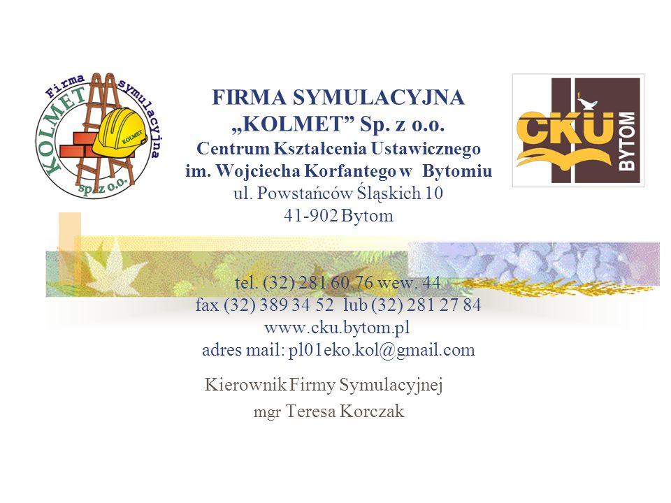 FIRMA SYMULACYJNA KOLMET Sp. z o.o. Centrum Kształcenia Ustawicznego im. Wojciecha Korfantego w Bytomiu ul. Powstańców Śląskich 10 41-902 Bytom tel. (