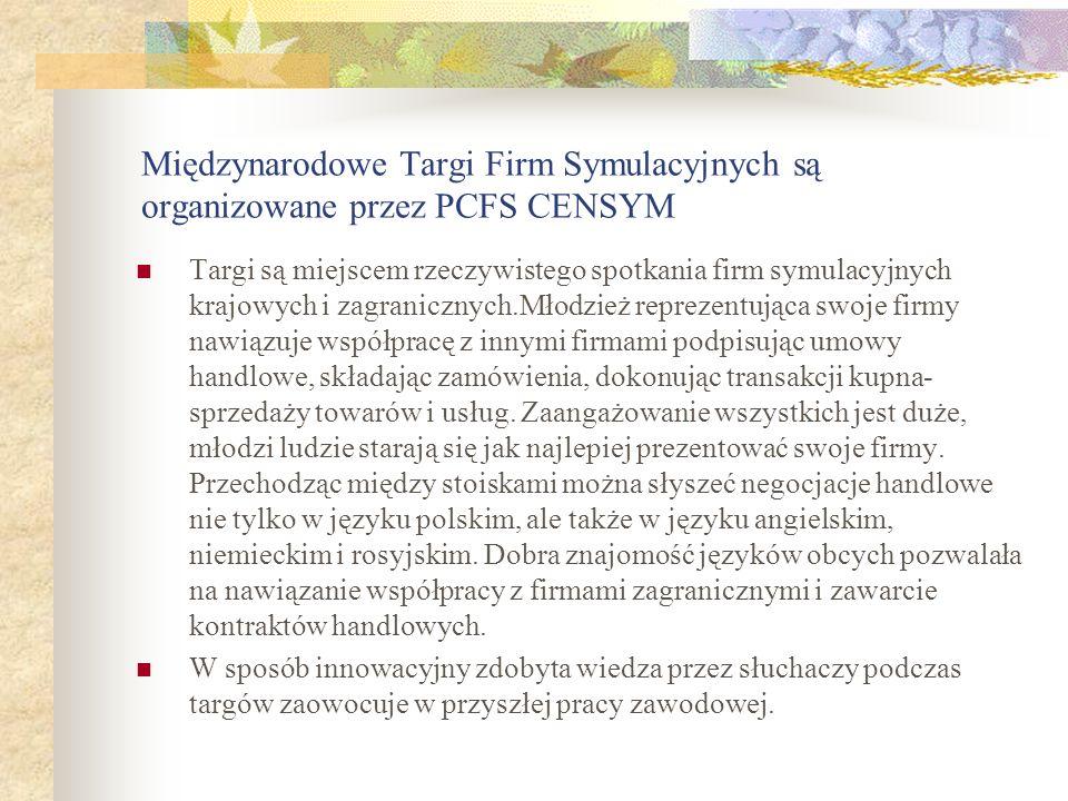 Międzynarodowe Targi Firm Symulacyjnych są organizowane przez PCFS CENSYM Targi są miejscem rzeczywistego spotkania firm symulacyjnych krajowych i zag