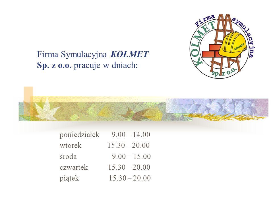 Firma Symulacyjna KOLMET Sp. z o.o. pracuje w dniach: poniedziałek 9.00 – 14.00 wtorek 15.30 – 20.00 środa 9.00 – 15.00 czwartek 15.30 – 20.00 piątek