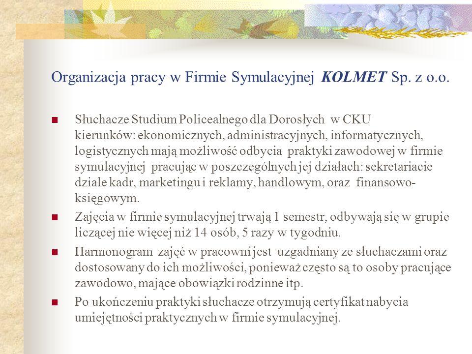 Organizacja pracy w Firmie Symulacyjnej KOLMET Sp. z o.o. Słuchacze Studium Policealnego dla Dorosłych w CKU kierunków: ekonomicznych, administracyjny