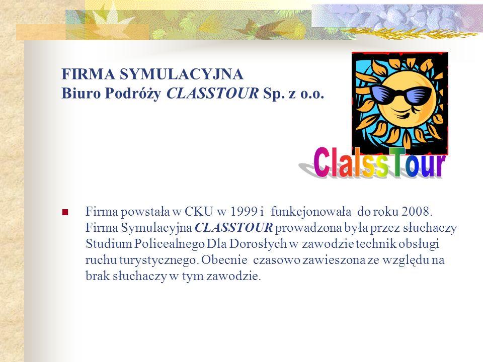 FIRMA SYMULACYJNA Biuro Podróży CLASSTOUR Sp. z o.o. Firma powstała w CKU w 1999 i funkcjonowała do roku 2008. Firma Symulacyjna CLASSTOUR prowadzona