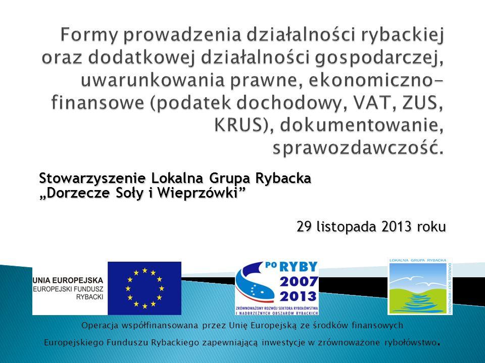 Stowarzyszenie Lokalna Grupa Rybacka Dorzecze Soły i Wieprzówki 29 listopada 2013 roku Operacja współfinansowana przez Unię Europejską ze środków finansowych Europejskiego Funduszu Rybackiego zapewniającą inwestycje w zrównoważone rybołówstwo.