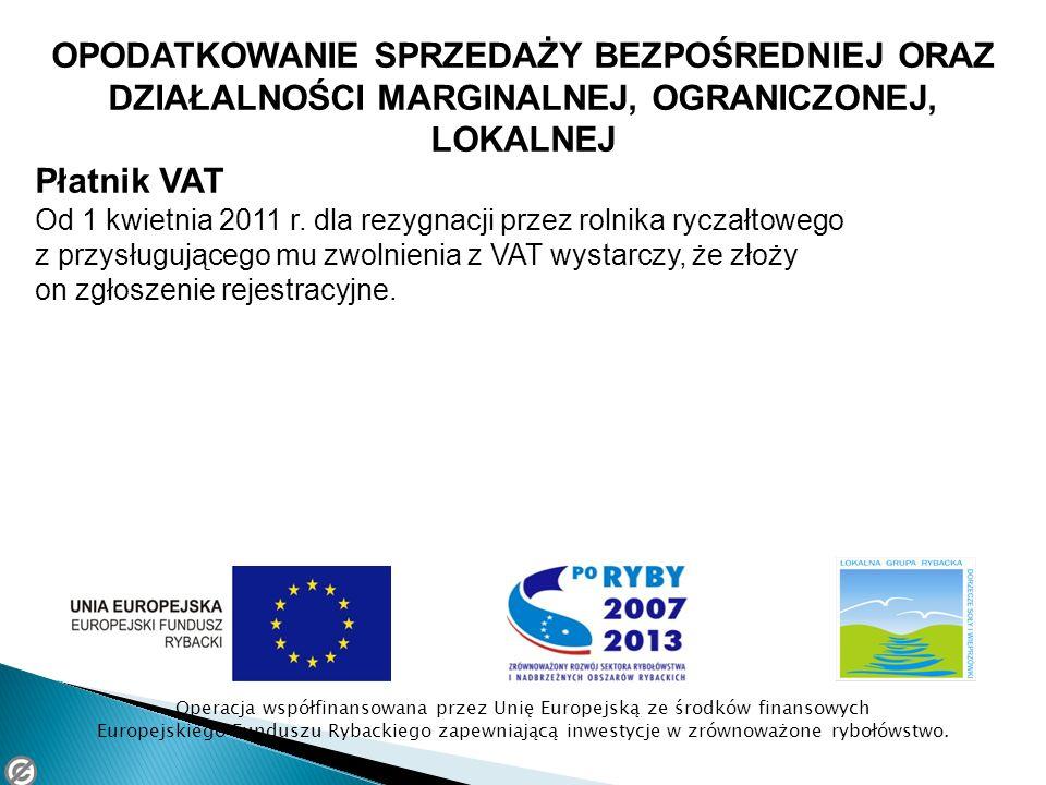 OPODATKOWANIE SPRZEDAŻY BEZPOŚREDNIEJ ORAZ DZIAŁALNOŚCI MARGINALNEJ, OGRANICZONEJ, LOKALNEJ Płatnik VAT Od 1 kwietnia 2011 r.
