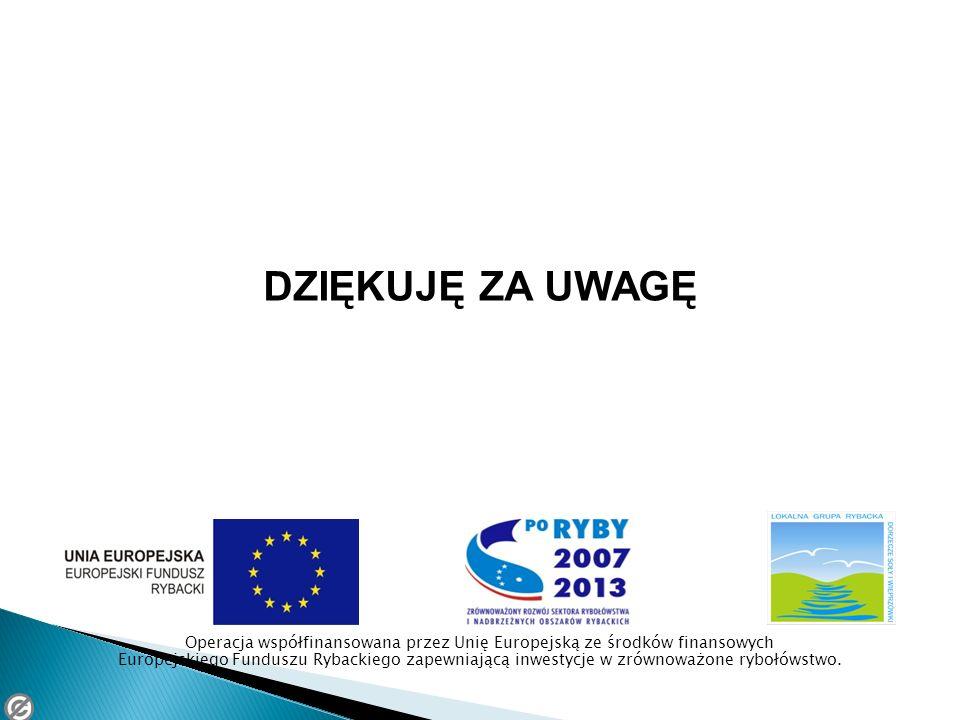 DZIĘKUJĘ ZA UWAGĘ Operacja współfinansowana przez Unię Europejską ze środków finansowych Europejskiego Funduszu Rybackiego zapewniającą inwestycje w zrównoważone rybołówstwo.