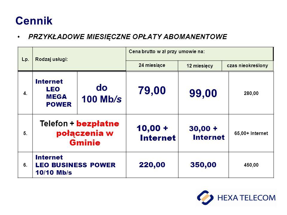 Cennik PRZYKŁADOWE MIESIĘCZNE OPŁATY ABOMANENTOWE 4. Internet LEO MEGA POWER do 100 Mb/s 79,00 99,00 280,00 5. Telefon + bezpłatne połączenia w Gminie