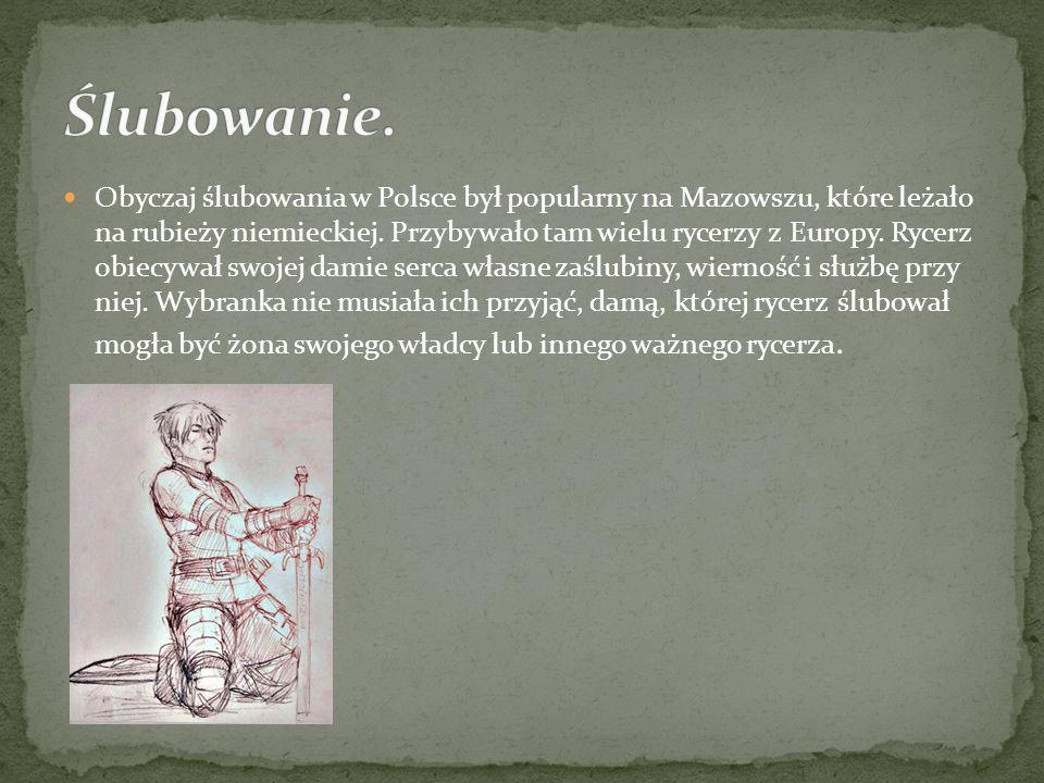 Obyczaj ślubowania w Polsce był popularny na Mazowszu, które leżało na rubieży niemieckiej. Przybywało tam wielu rycerzy z Europy. Rycerz obiecywał sw