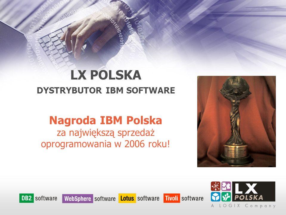 LX POLSKA DYSTRYBUTOR IBM SOFTWARE Nagroda IBM Polska za największą sprzedaż oprogramowania w 2006 roku!