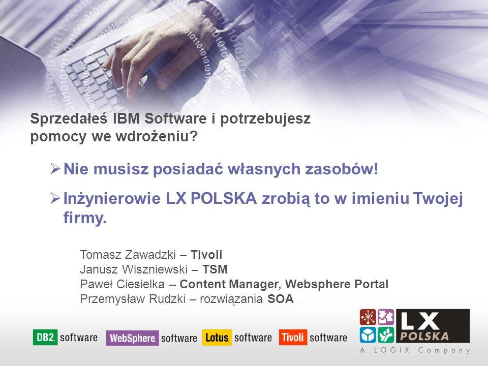 Sprzedałeś IBM Software i potrzebujesz pomocy we wdrożeniu? Nie musisz posiadać własnych zasobów! Inżynierowie LX POLSKA zrobią to w imieniu Twojej fi