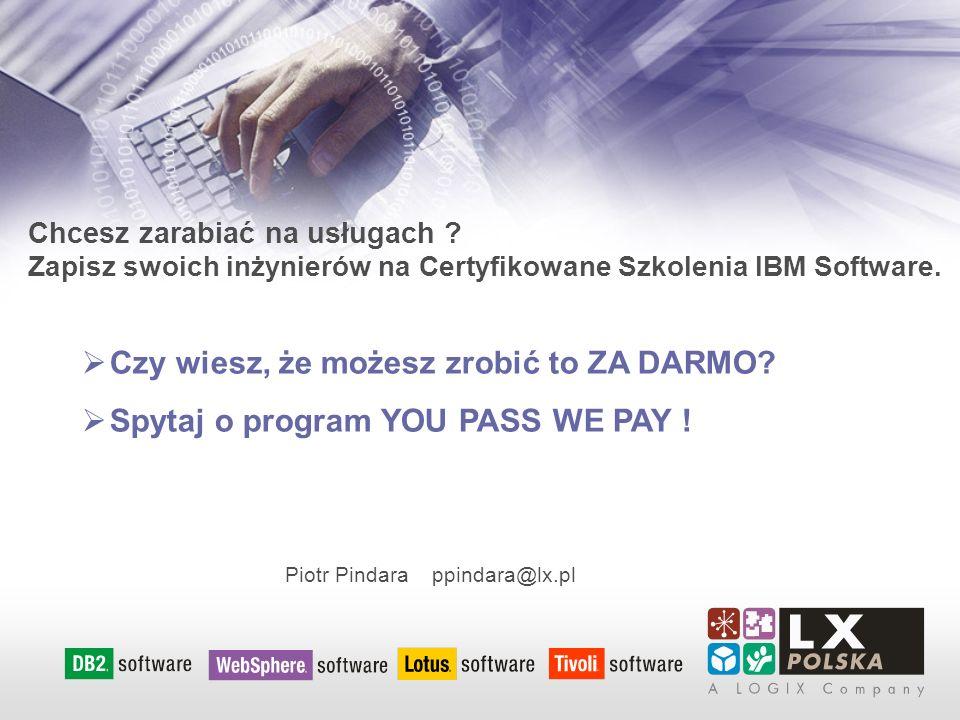 Chcesz zarabiać na usługach ? Zapisz swoich inżynierów na Certyfikowane Szkolenia IBM Software. Czy wiesz, że możesz zrobić to ZA DARMO? Spytaj o prog