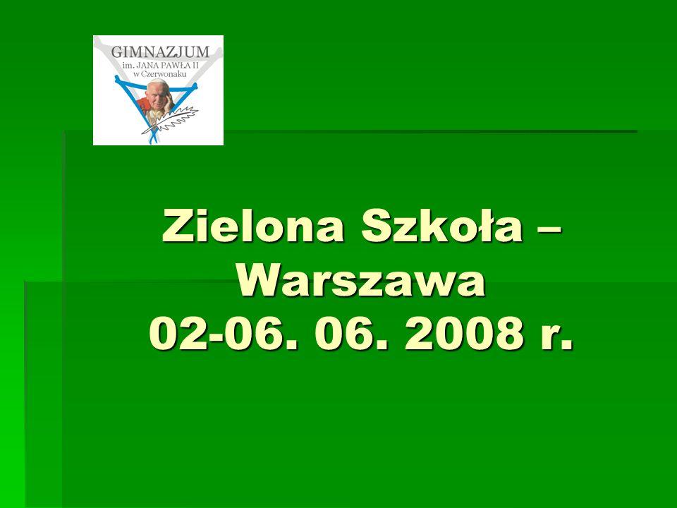 Zielona Szkoła – Warszawa 02-06. 06. 2008 r.