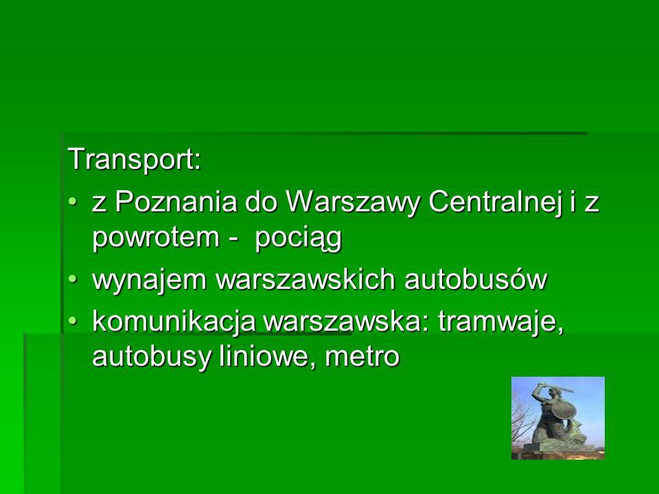 Transport: z Poznania do Warszawy Centralnej i z powrotem - pociągz Poznania do Warszawy Centralnej i z powrotem - pociąg wynajem warszawskich autobusówwynajem warszawskich autobusów komunikacja warszawska: tramwaje, autobusy liniowe, metrokomunikacja warszawska: tramwaje, autobusy liniowe, metro