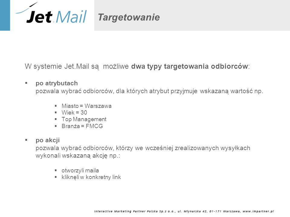 W systemie Jet.Mail są możliwe dwa typy targetowania odbiorców: po atrybutach pozwala wybrać odbiorców, dla których atrybut przyjmuje wskazaną wartość