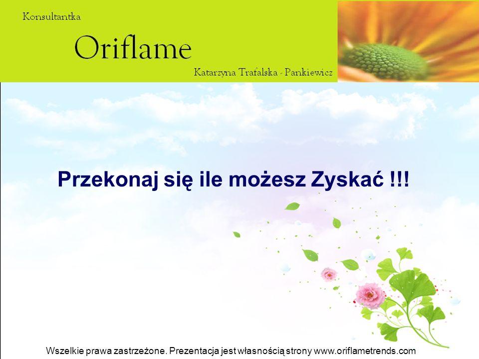 Wszelkie prawa zastrzeżone. Prezentacja jest własnością strony www.oriflametrends.com Przekonaj się ile możesz Zyskać !!!