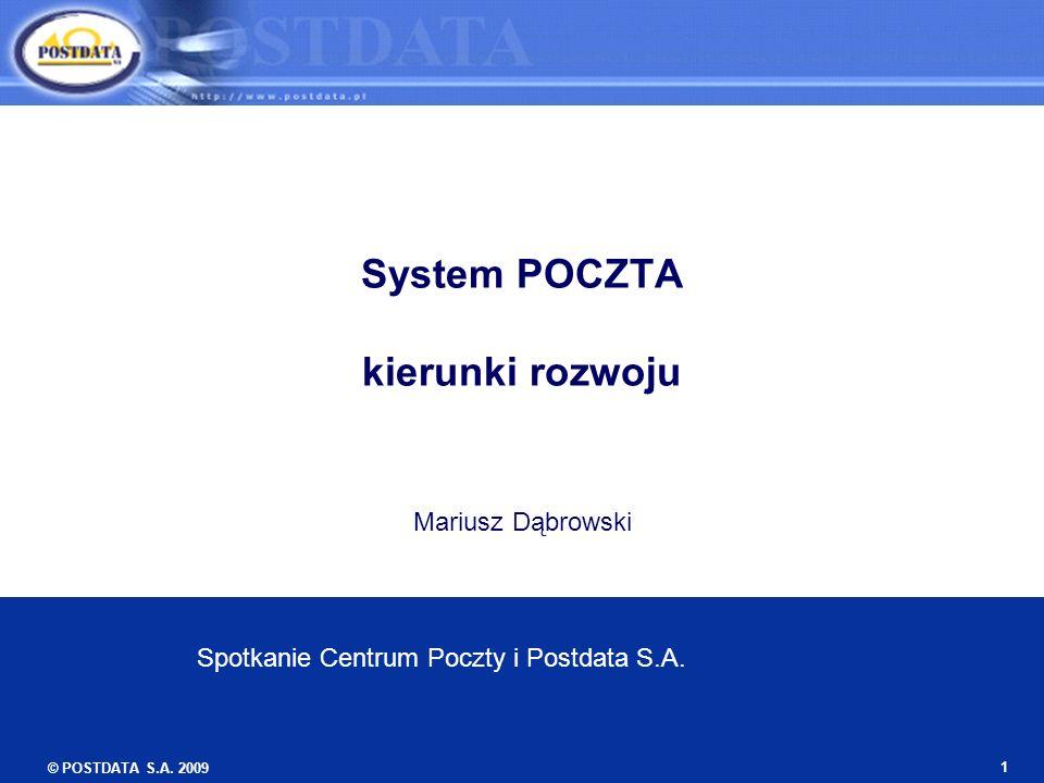 © POSTDATA S.A. 2009 1 System POCZTA kierunki rozwoju Mariusz Dąbrowski Spotkanie Centrum Poczty i Postdata S.A.