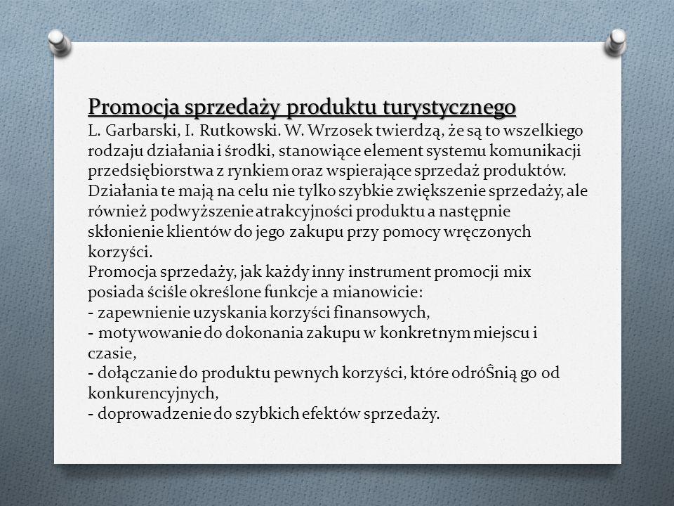Promocja sprzedaży produktu turystycznego Promocja sprzedaży produktu turystycznego L. Garbarski, I. Rutkowski. W. Wrzosek twierdzą, że są to wszelkie
