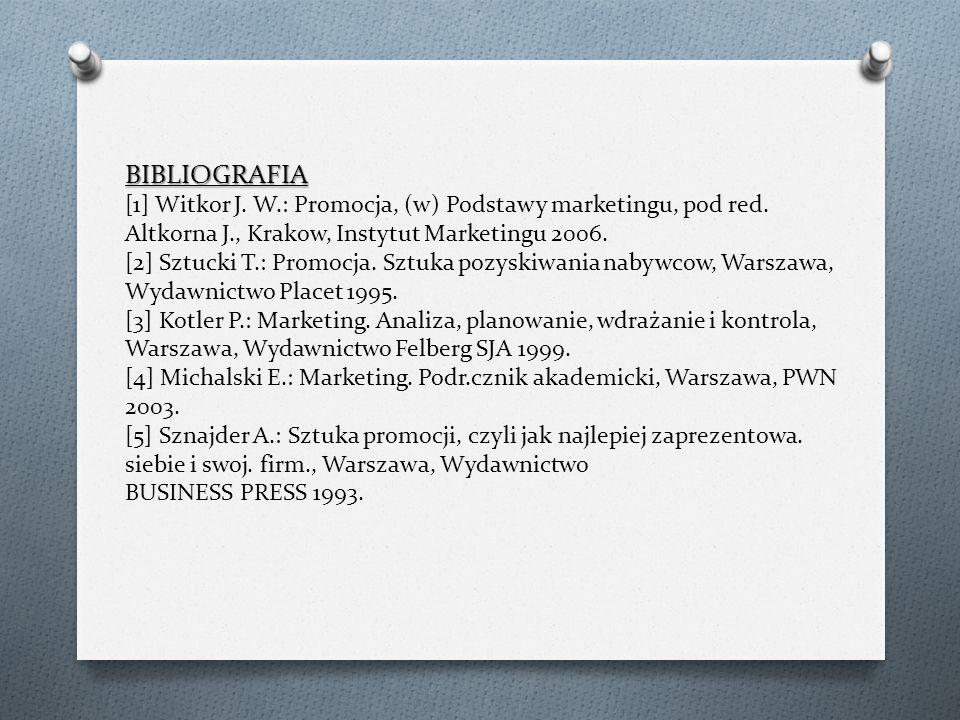 BIBLIOGRAFIA BIBLIOGRAFIA [1] Witkor J. W.: Promocja, (w) Podstawy marketingu, pod red. Altkorna J., Krakow, Instytut Marketingu 2006. [2] Sztucki T.: