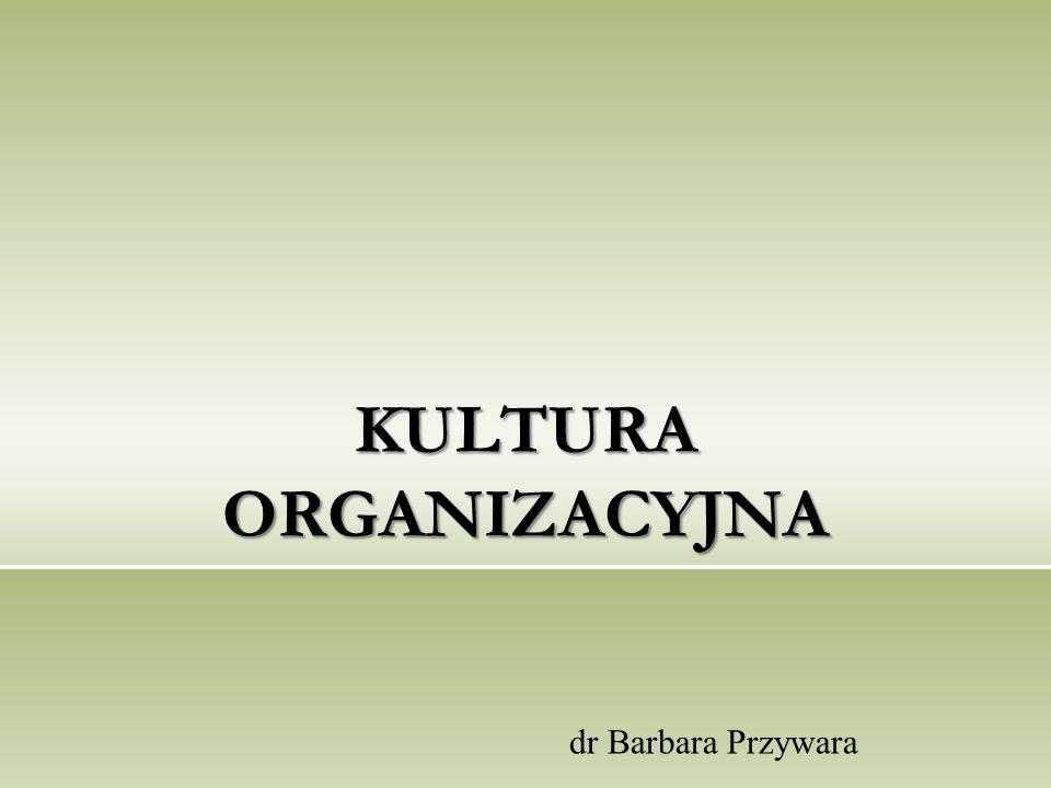 KULTURA ORGANIZACYJNA dr Barbara Przywara