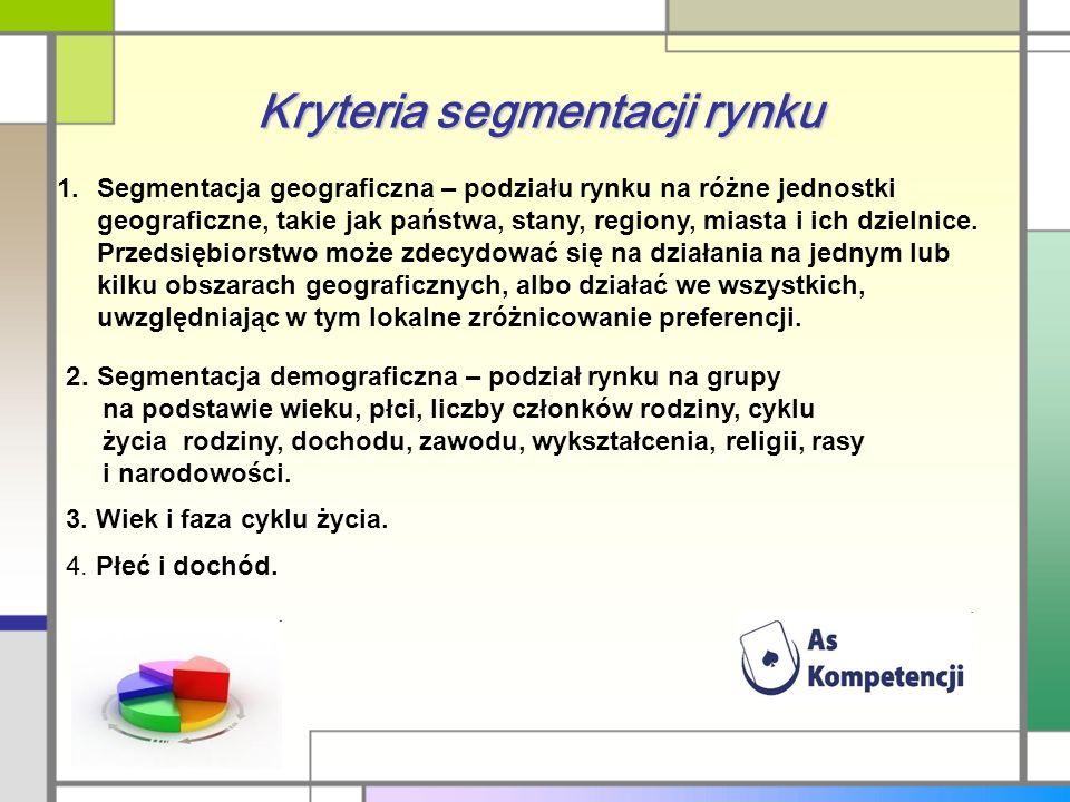 Kryteria segmentacji rynku 1. 1.Segmentacja geograficzna – podziału rynku na różne jednostki geograficzne, takie jak państwa, stany, regiony, miasta i