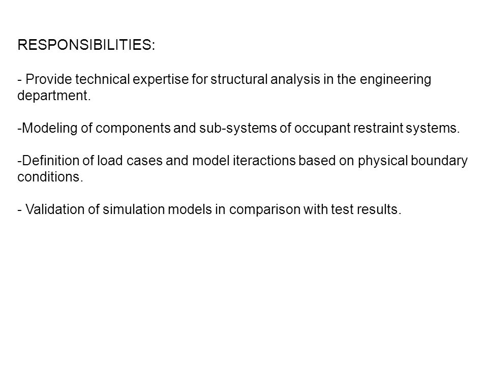 RESPONSIBILITIES: - Provide technical expertise for structural analysis in the engineering department. -Modeling of components and sub-systems of occu