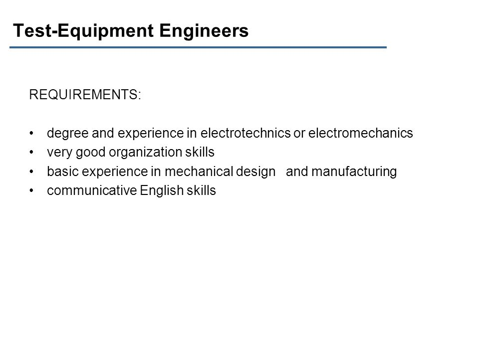 Test-Equipment Engineers REQUIREMENTS: degree and experience in electrotechnics or electromechanics very good organization skills basic experience in