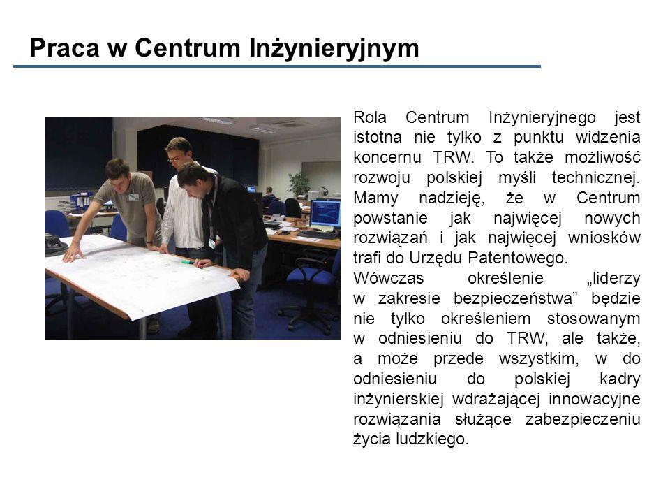 Rola Centrum Inżynieryjnego jest istotna nie tylko z punktu widzenia koncernu TRW. To także możliwość rozwoju polskiej myśli technicznej. Mamy nadziej