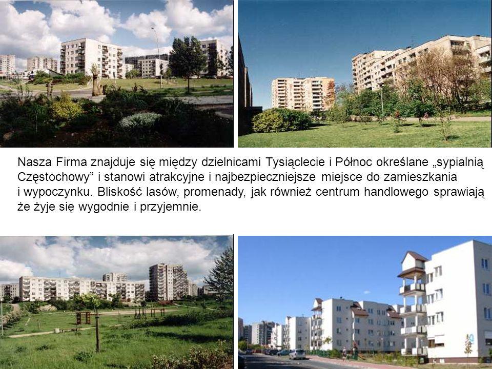 Nasza Firma znajduje się między dzielnicami Tysiąclecie i Północ określane sypialnią Częstochowy i stanowi atrakcyjne i najbezpieczniejsze miejsce do