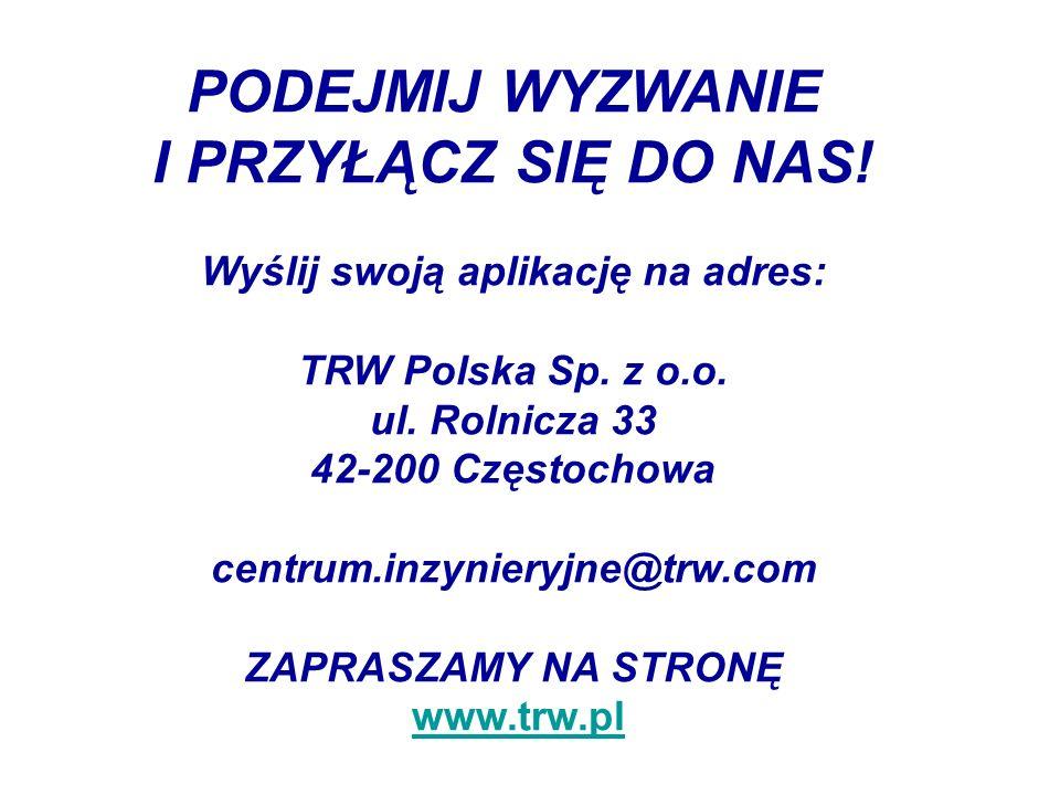 PODEJMIJ WYZWANIE I PRZYŁĄCZ SIĘ DO NAS! Wyślij swoją aplikację na adres: TRW Polska Sp. z o.o. ul. Rolnicza 33 42-200 Częstochowa centrum.inzynieryjn