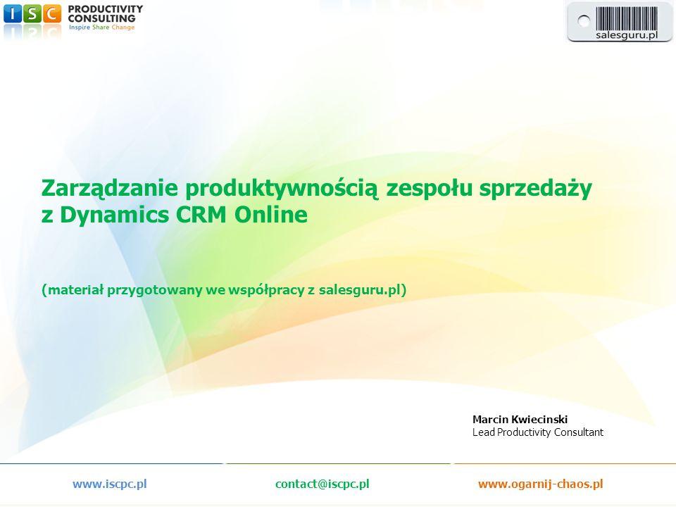 www.iscpc.plcontact@iscpc.plwww.ogarnij-chaos.pl Zarządzanie produktywnością zespołu sprzedaży z Dynamics CRM Online (materiał przygotowany we współpr