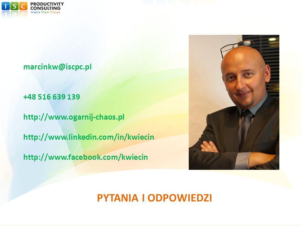 marcinkw@iscpc.pl +48 516 639 139 http://www.ogarnij-chaos.pl http://www.linkedin.com/in/kwiecin http://www.facebook.com/kwiecin PYTANIA I ODPOWIEDZI