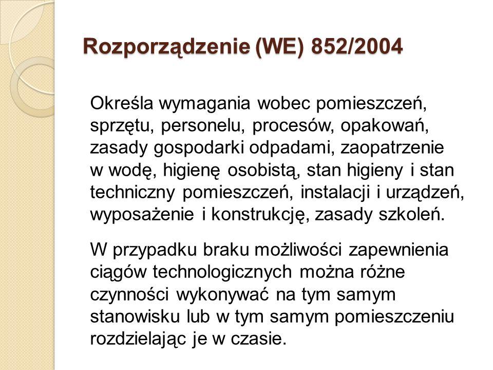 Rozporządzenie (WE) 852/2004 Określa wymagania wobec pomieszczeń, sprzętu, personelu, procesów, opakowań, zasady gospodarki odpadami, zaopatrzenie w w