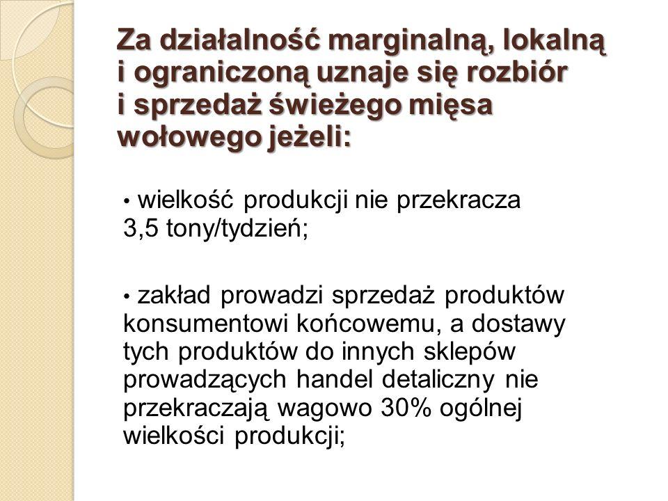 Za działalność marginalną, lokalną i ograniczoną uznaje się rozbiór i sprzedaż świeżego mięsa wołowego jeżeli: wielkość produkcji nie przekracza 3,5 t
